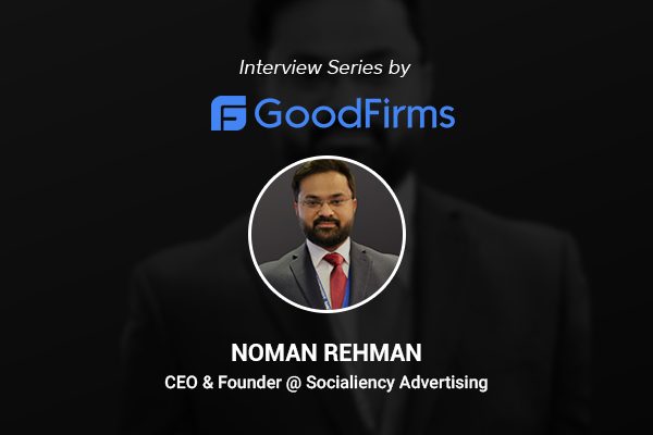 Noman Rehman interview with GoodFirms